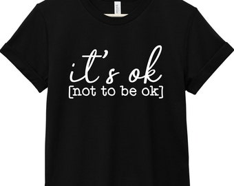 Mental Health Awareness T-Shirt - Inspirational Quote T-Shirt - Suicide Awareness T-Shirt | It's Ok Not to Be Ok