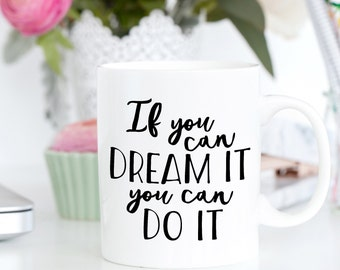 Motivational Mug | Quote Coffee Mug | Coffee Mug | If You Can Dream It You Can Do It