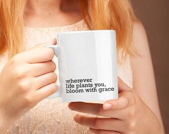 Motivational Mug | Quote Coffee Mug | Coffee Mug | Wherever Life Plants You