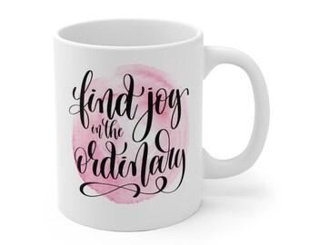 Motivational Mug | Quote Coffee Mug | Coffee Mug | Find Joy in the Ordinary