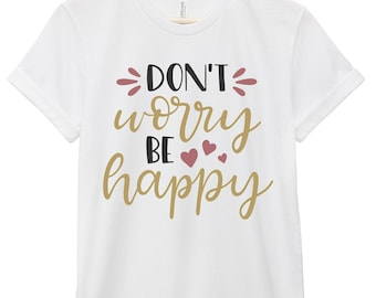 Quote T-Shirt - Inspirational Quote T-Shirt - Happiness Quote T-Shirt | Don't Worry, Be Happy