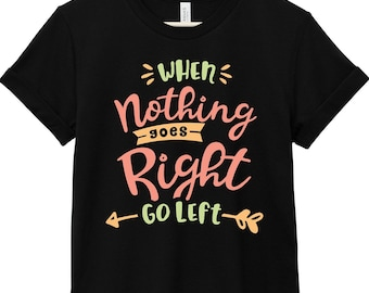 Quote T-Shirt - Inspirational Quote T-Shirt - Motivational Quote T-Shirt | When Nothing Goes Right