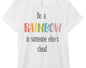 Quote T-Shirt - Inspirational Quote T-Shirt - Motivational Quote T-Shirt | Be a Rainbow