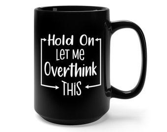 Motivational Mug | Quote Coffee Mug | Coffee Mug | Let Me Overthink This