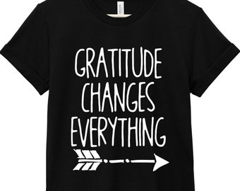 Quote T-Shirt - Inspirational Quote T-Shirt - Happiness Quote T-Shirt | Gratitude Changes Everything