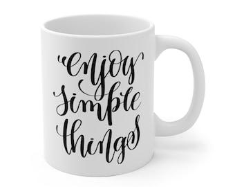 Motivational Mug | Quote Coffee Mug | Coffee Mug | Enjoy Simple Things