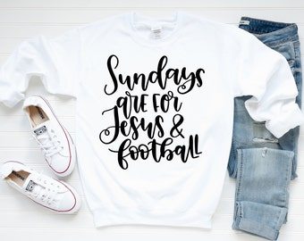 Football Sweatshirt - Fall Sweatshirt - Football Quote Sweatshirt | Sundays Are For Jesus, Football