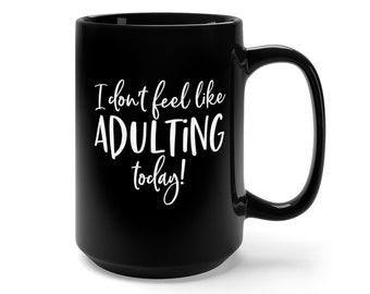 Motivational Mug | Quote Coffee Mug | Coffee Mug | I Don't Feel Like Adulting