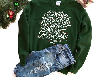 Christmas Sweatshirt - Holiday Sweatshirt - Christmas Quote Sweatshirt | Stop Believing in Santa...Underwear