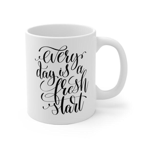 Every Day Is a Fresh Start | White Ceramic Coffee Tea Mug, 2 Sizes