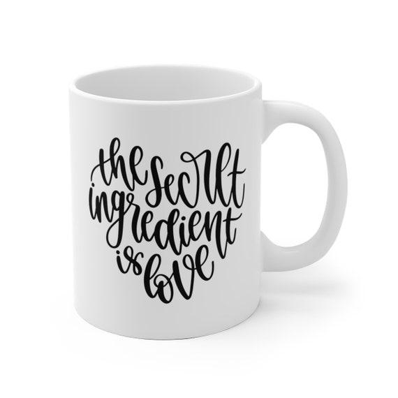 The Secret Ingredient is Love   White Ceramic Coffee Tea Mug, 2 Sizes