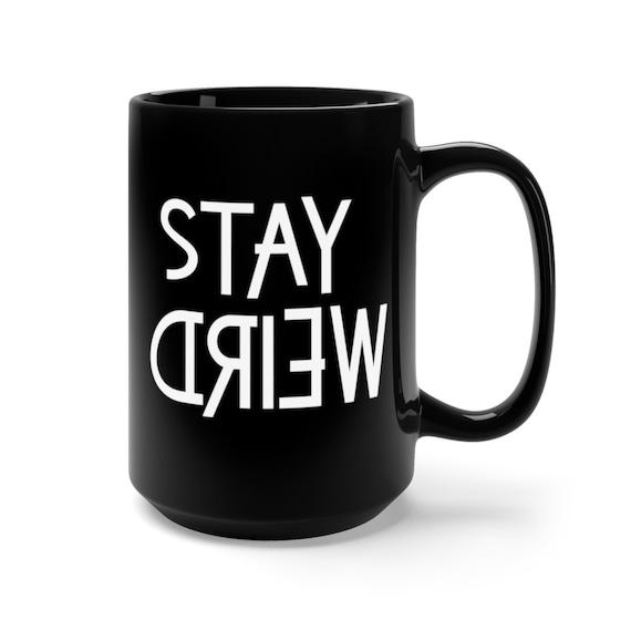 Motivational Mug | Quote Coffee Mug | Coffee Mug | Stay Weird