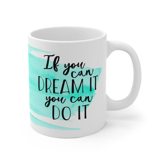 If You Can Dream It You Can Do It | Watercolor White Ceramic Coffee Tea Mug, 2 Sizes