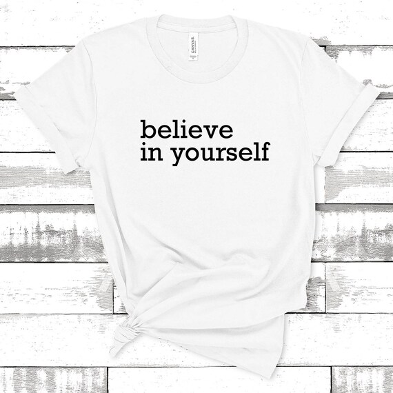 Believe in Yourself | Quote T-Shirt, Jersey Short Sleeve Tee, Multiple Colors