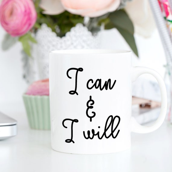 I Can & I Will | White Ceramic Coffee Tea Mug, 2 Sizes