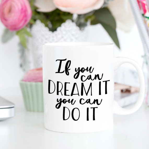 If You Can Dream It You Can Do It | White Ceramic Coffee Tea Mug, 2 Sizes