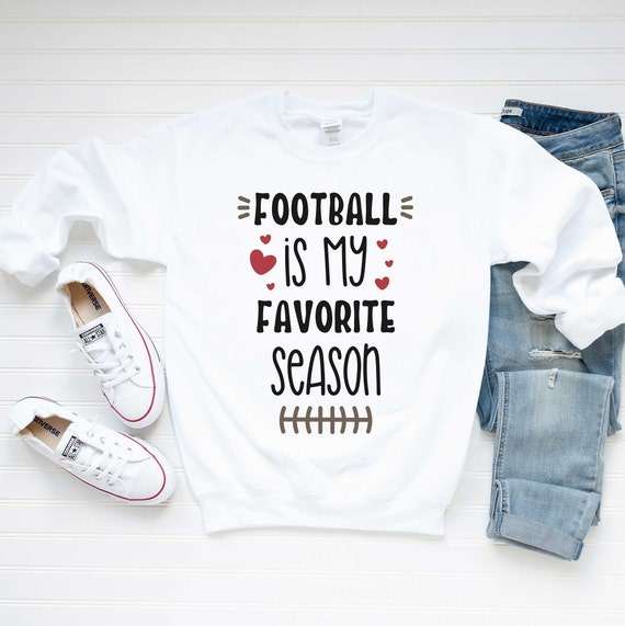 Football Quote Sweatshirt - Fall Sweatshirt - Autumn Quote Sweatshirt | Football Is My Favorite Season