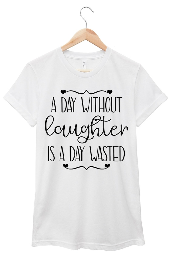 Quote T-Shirt - Inspirational Quote T-Shirt - Motivational Quote T-Shirt | A Day Without Laughter