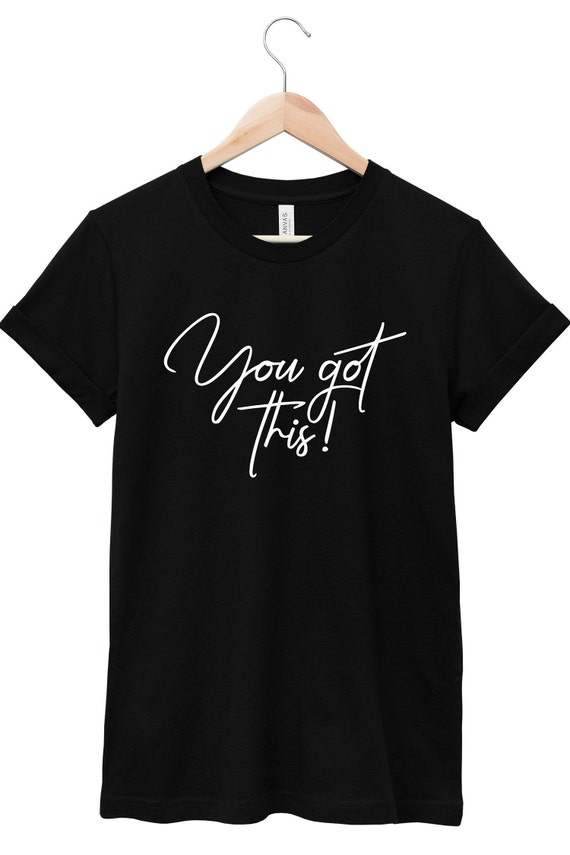 Quote T-Shirt - Inspirational Quote T-Shirt - Motivational Quote T-Shirt   You Got This