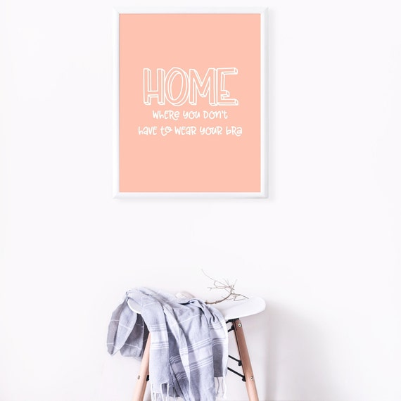 Home: Where You Don't Have to Wear Your Bra | Quote Poster Wall Art, Mental Health Awareness