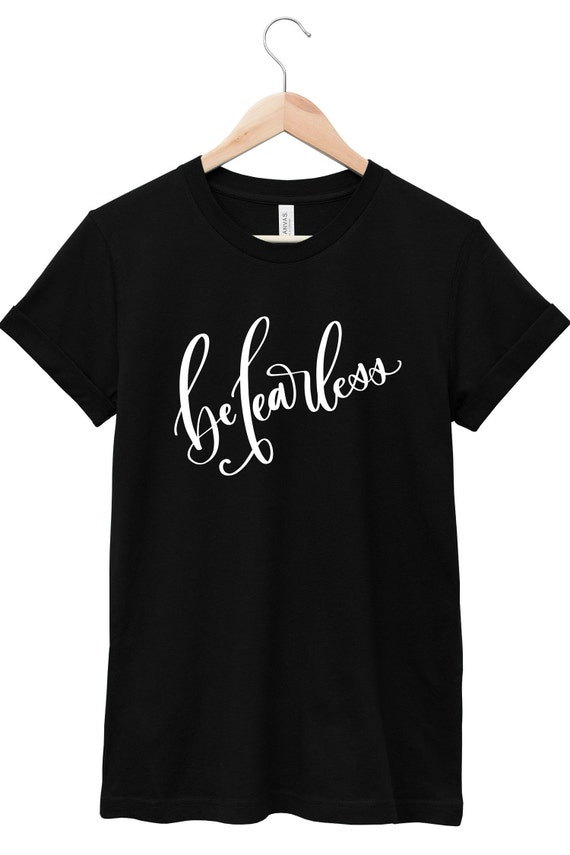 Quote T-Shirt - Inspirational Quote T-Shirt - Motivational Quote T-Shirt   Be Fearless