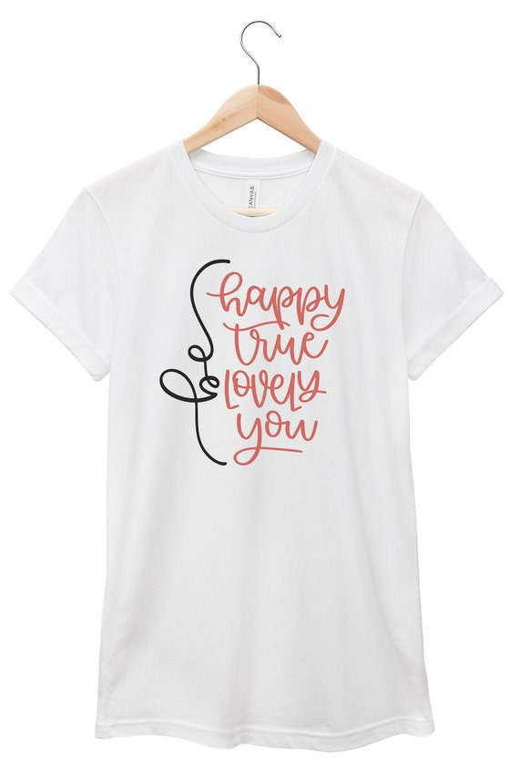 Quote T-Shirt - Inspirational Quote T-Shirt - Happiness Quote T-Shirt | Be Happy, True, Lovely You