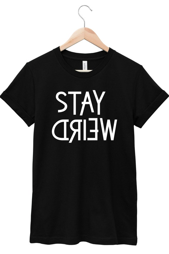 Stay Weird  | Quote T-Shirt, Jersey Short Sleeve Tee, Multiple Colors