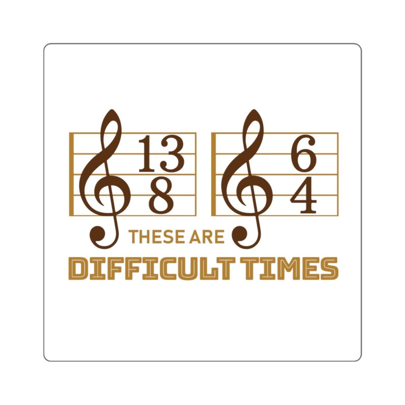 These Are Difficult Times Funny Sticker for Conductor Musician Music Teacher Sticker
