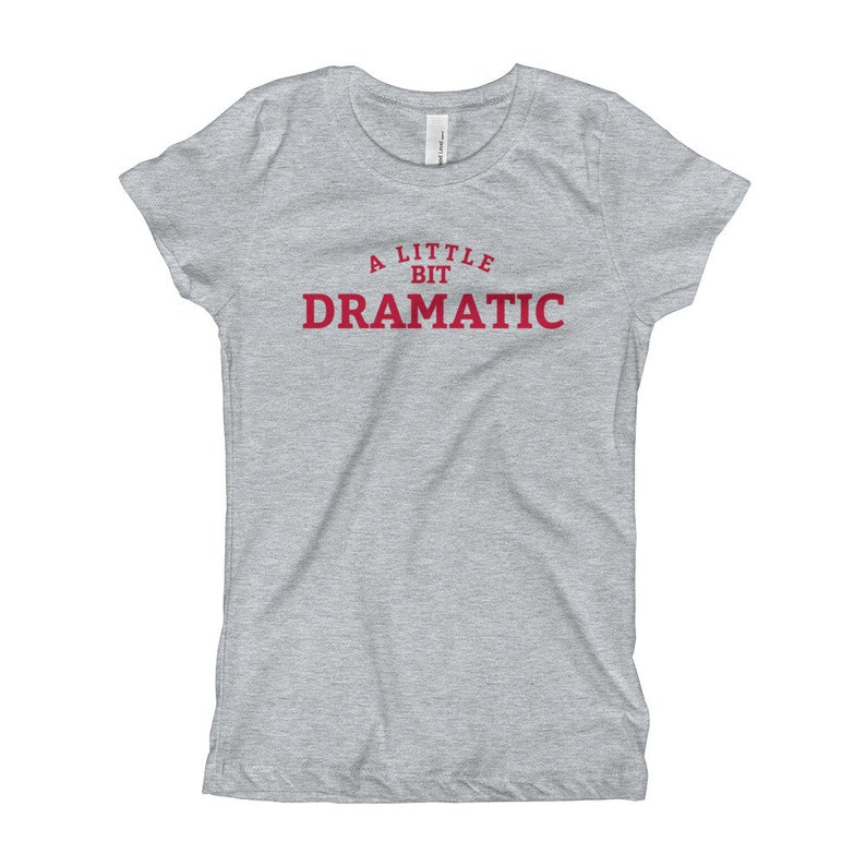 662fa00041906 A Little Bit Dramatic Shirt for a Drama Queen or Mean Girls