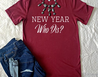 907905677a New Year Who Dis Shirt | Funny New Years Shirt | Funny holiday shirt | Funny  Christmas shirt | Women's funny new year shirt | NYE shirt