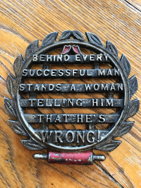 Vintage Cast Iron Kitchen Trivet With Funny Saying Behind Every Successful Man Stands A Woman Telling Him That He S Wrong Kitschy Deco