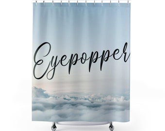 Eyepopper Funny Shower Curtains Decorative Font Clouds Background Personalized Bathroom Cute Stylish Modern