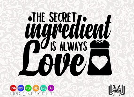 The Secret Ingredient Is Always Love Svg Kitchen Svg Etsy