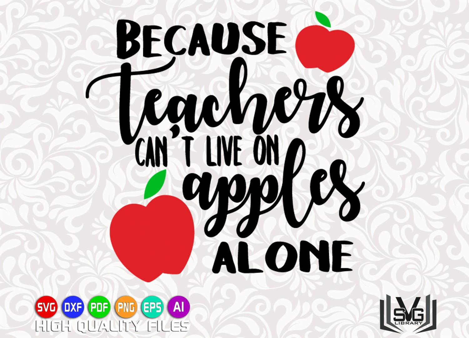 Because teachers can't live on apples alone - Teacher SVG - Teaching SVG -  Teacher shirt print - Teacher clipart - School clipart - Cut file