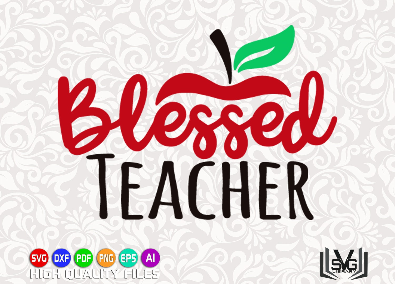 Blessed Teacher SVG - Cut file - Teacher design - School svg - Teaching svg  - Teacher gift svg - Back to school - Cricut cut file