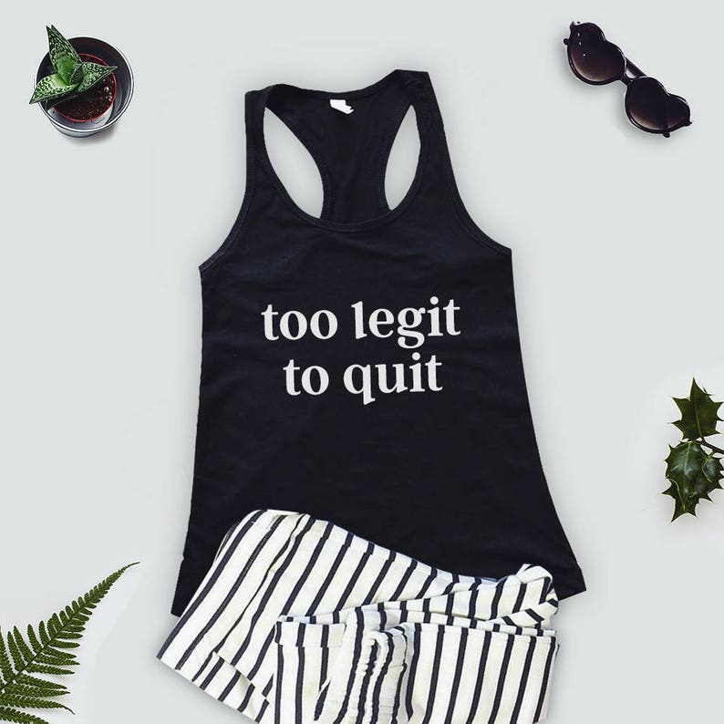 Funny work out tanks Too legit to quit shirt Too legit to quit tank Graphic work out tank Too legit to quit tank top Graphic gym tank