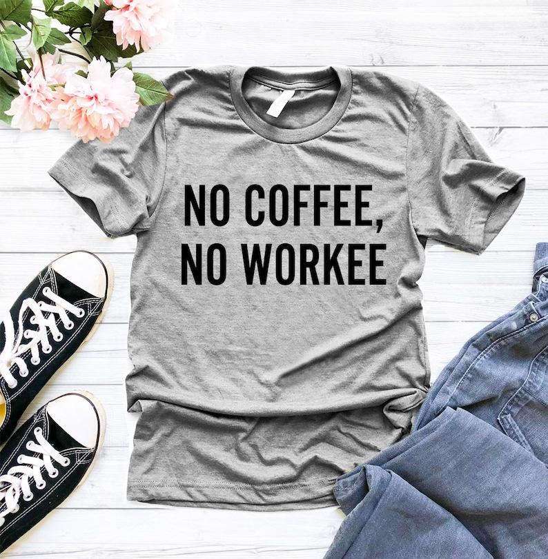 1b724881b No coffee no workee Shirt Funny TShirts Women Printed | Etsy