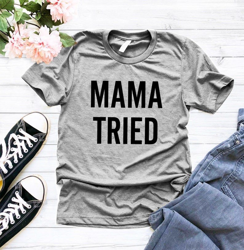 d184273bd90038 Mama Tried Shirt for Women Women s Tee Mother Shirts