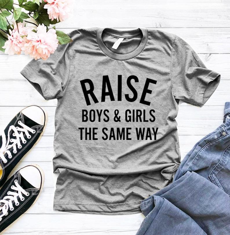 cb6240eb3a3b Raise boys and girls the same way TShirt Teen Shirts with