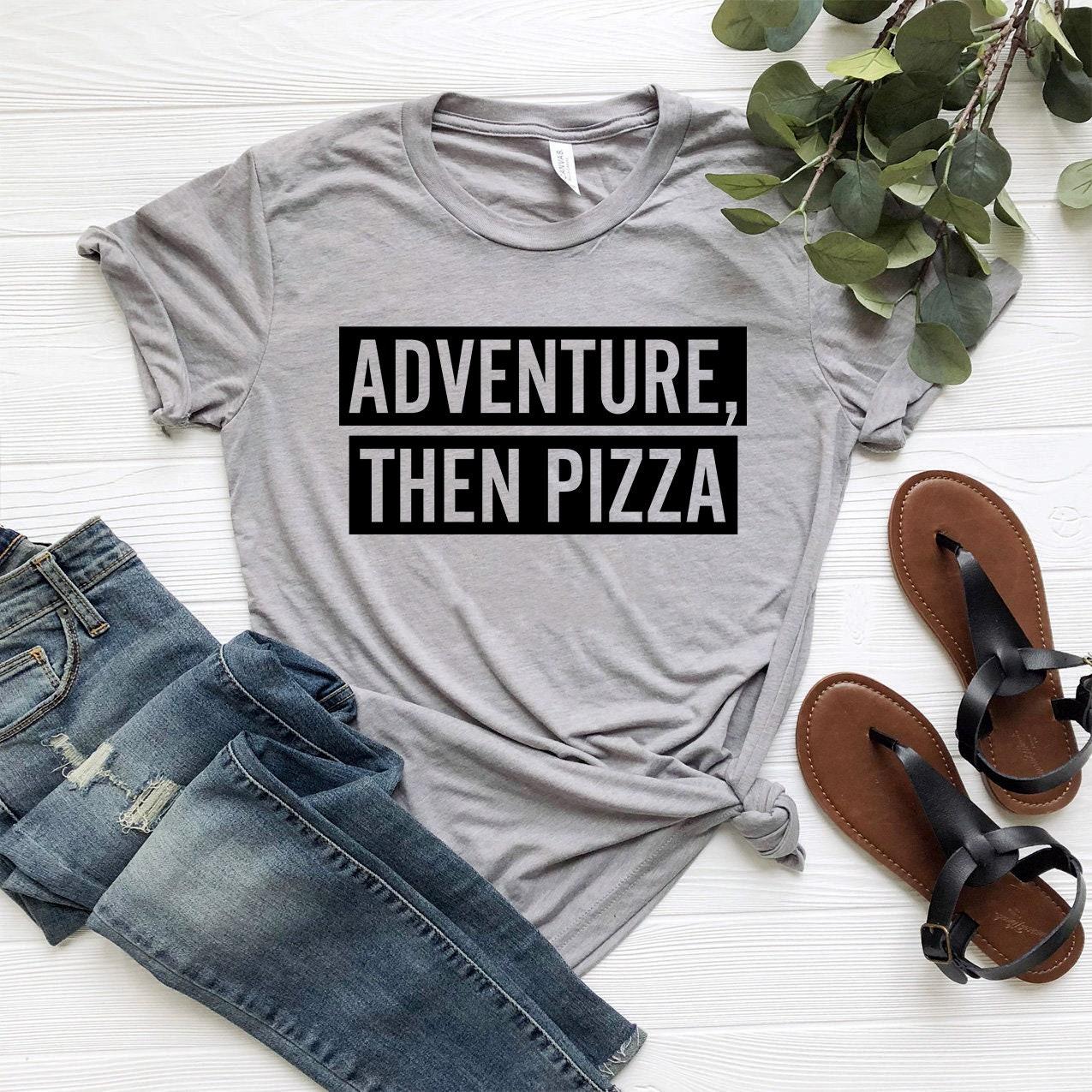 Aventure, puis Pizza - femme tshirt, tee-shirt t-shirt unisexe, tee-shirt tshirt, unisexe, femme t-shirt, sarcasme drôle t-shirt, cadeaux pour les femmes dfff2f