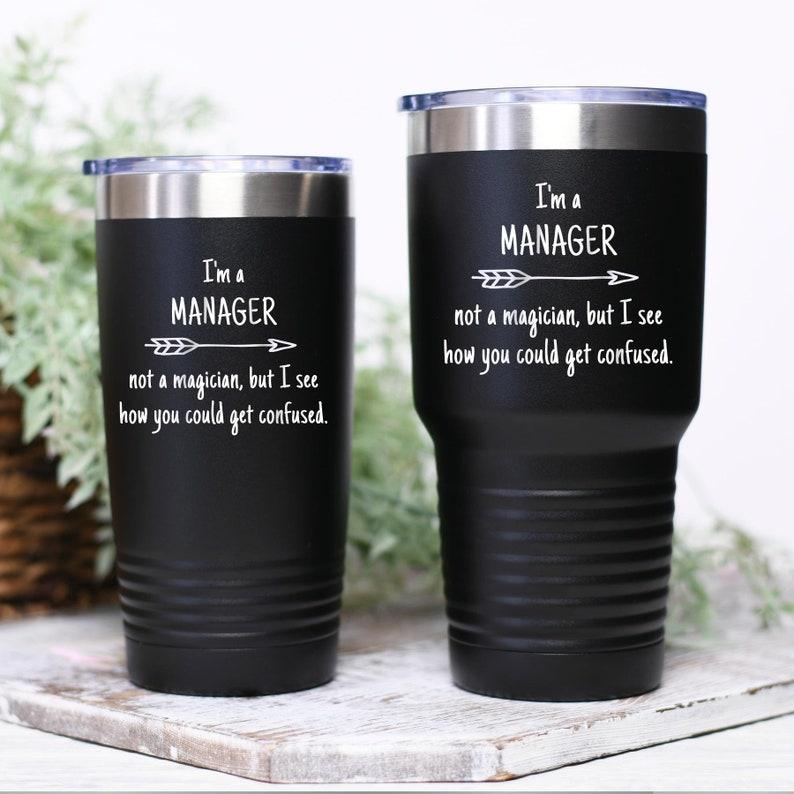 Manager Boss Supervisor New Future Funny Gift Idea Tumbler Travel Mug Not a Magician