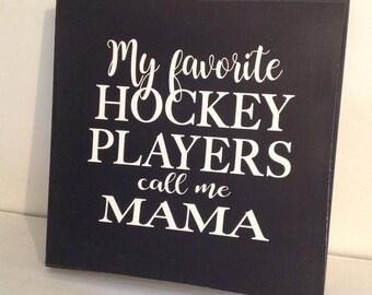 Hockey Sign, Hockey Mom Sign, Hocker Mama Sign, Favorite Hockey Player, Sports Sign, Mother's Day Sign, Mom and Dad Sign, Mother's Day Gifts