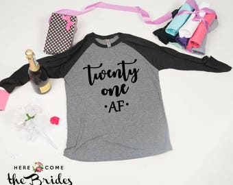 Twenty One Af 21st Bday Shirt 21 Birthday Gift Funny For Her Party Legal D112