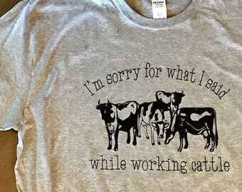 I'm sorry for what I said while working cattle Tshirt - farmer - country western - rancher - herd - funny country tee