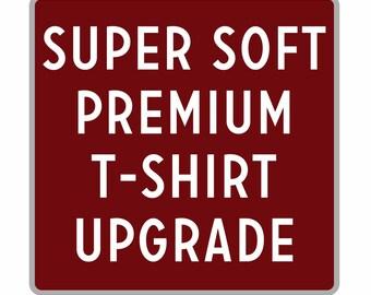 Super Soft Premium T-shirt Upgrade Men's & Women's