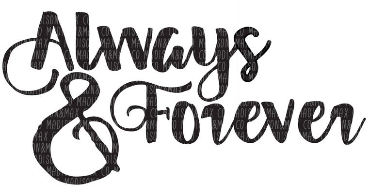 Always And Forever Svg Tv Show Svg Files Kids Svg Etsy