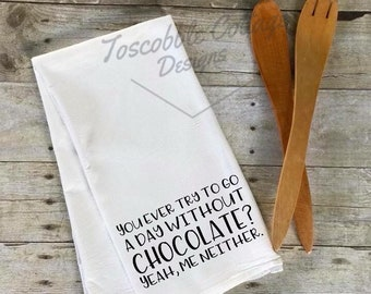 You Ever Try To Go A Day Without Chocolate? Yeah Me Neither Funny Decorative Kitchen Towel
