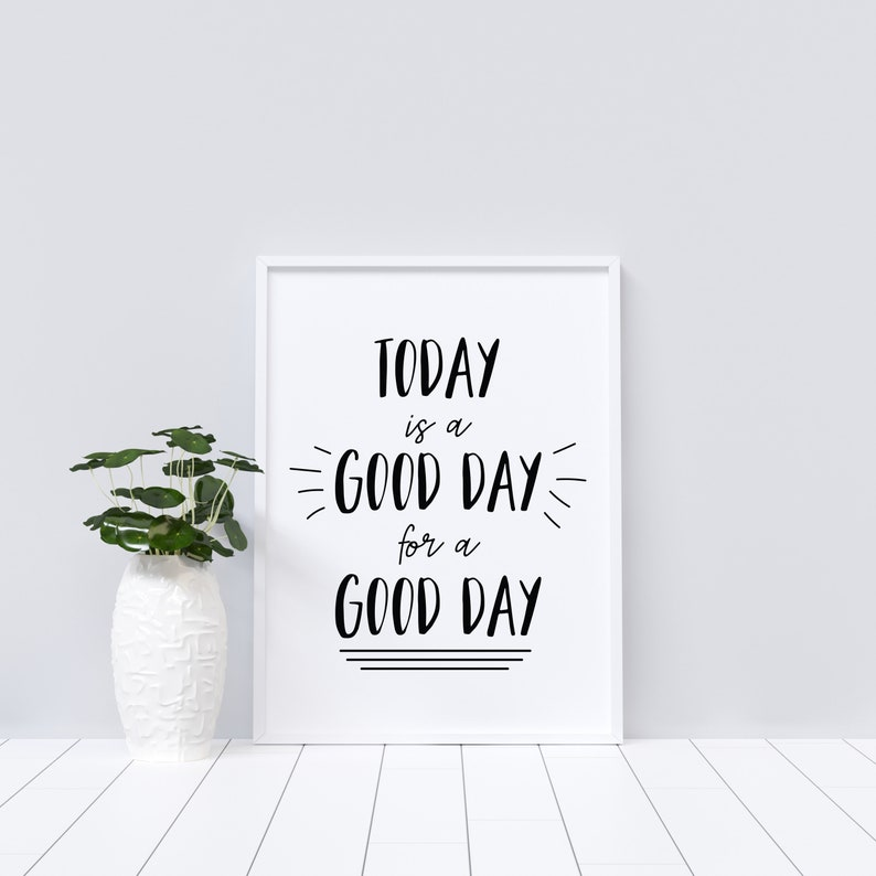 Today is A Good Day Downloadable Print Multiple Sizes image 0