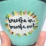 Breathe In, Breathe Out Hand-Painted Plant Pot, Terra Cotta, Succulent, Succulent Planter Made to Order