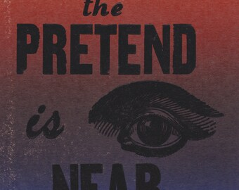 8 x 11 Letterpress poster The pretend is near